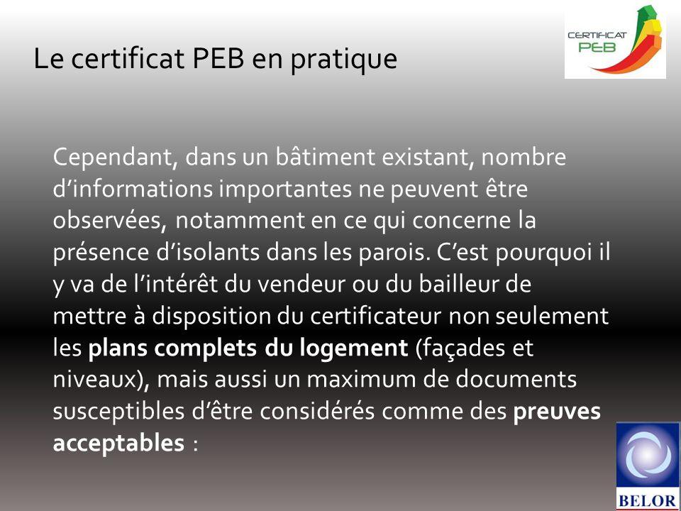 Le certificat PEB en pratique Cependant, dans un bâtiment existant, nombre dinformations importantes ne peuvent être observées, notamment en ce qui concerne la présence disolants dans les parois.