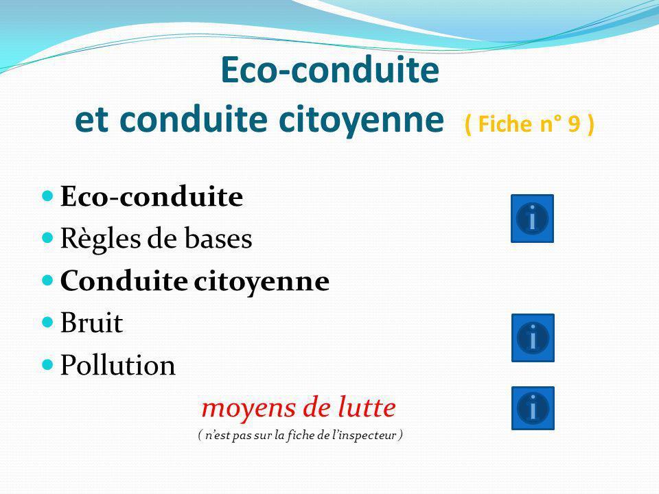 Eco-conduite et conduite citoyenne ( Fiche n° 9 ) Eco-conduite Règles de bases Conduite citoyenne Bruit Pollution moyens de lutte ( nest pas sur la fi