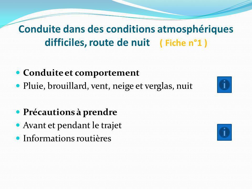 Conduite dans des conditions atmosphériques difficiles, route de nuit ( Fiche n°1 ) Conduite et comportement Pluie, brouillard, vent, neige et verglas