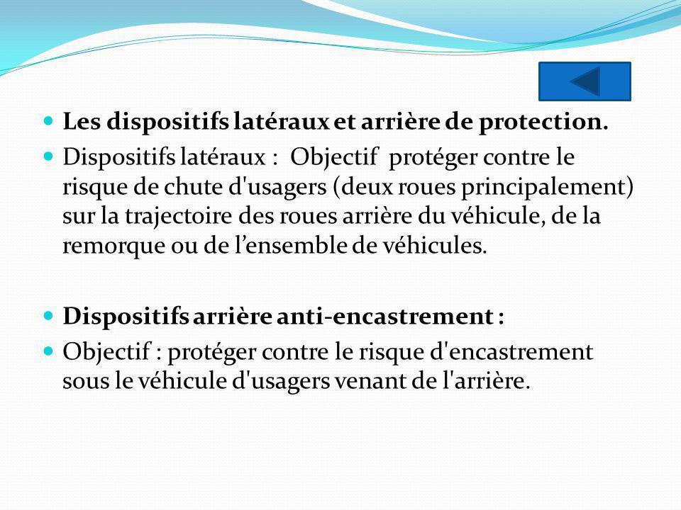 Les dispositifs latéraux et arrière de protection. Dispositifs latéraux : Objectif protéger contre le risque de chute d'usagers (deux roues principale