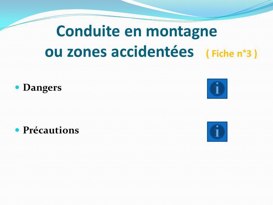 Conduite en montagne ou zones accidentées ( Fiche n°3 ) Dangers Précautions