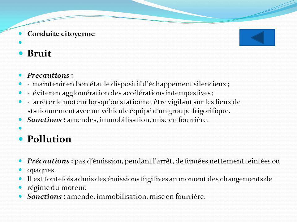 Conduite citoyenne Bruit Précautions : · maintenir en bon état le dispositif d'échappement silencieux ; · éviter en agglomération des accélérations in
