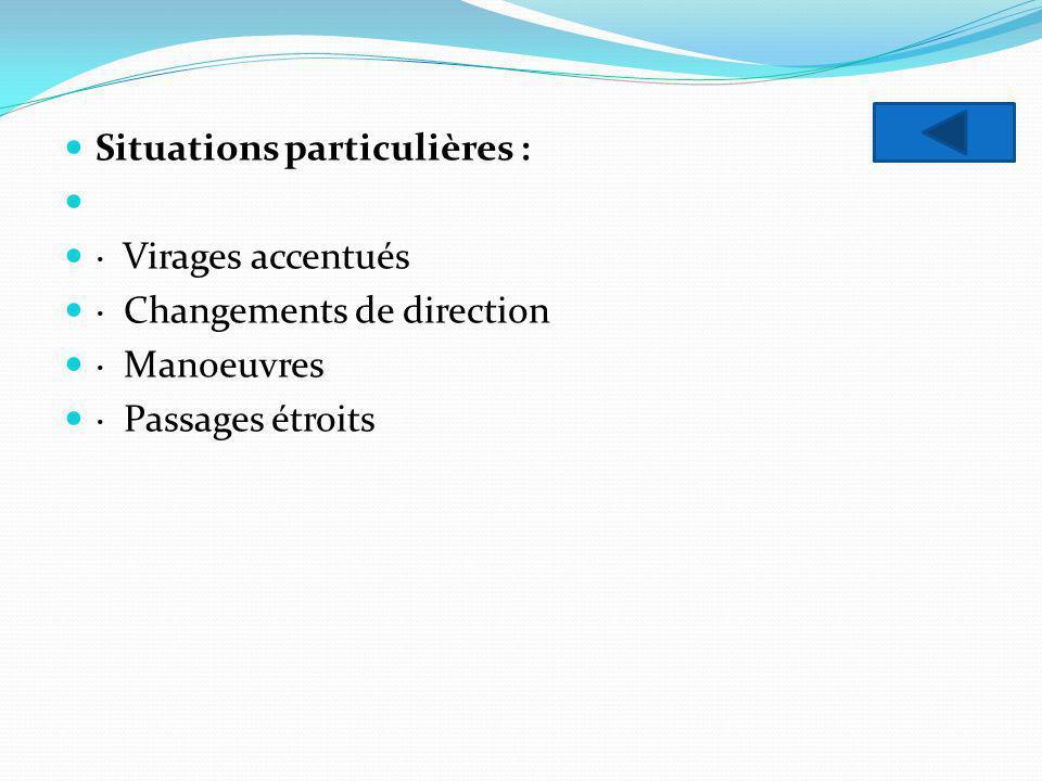 Situations particulières : · Virages accentués · Changements de direction · Manoeuvres · Passages étroits