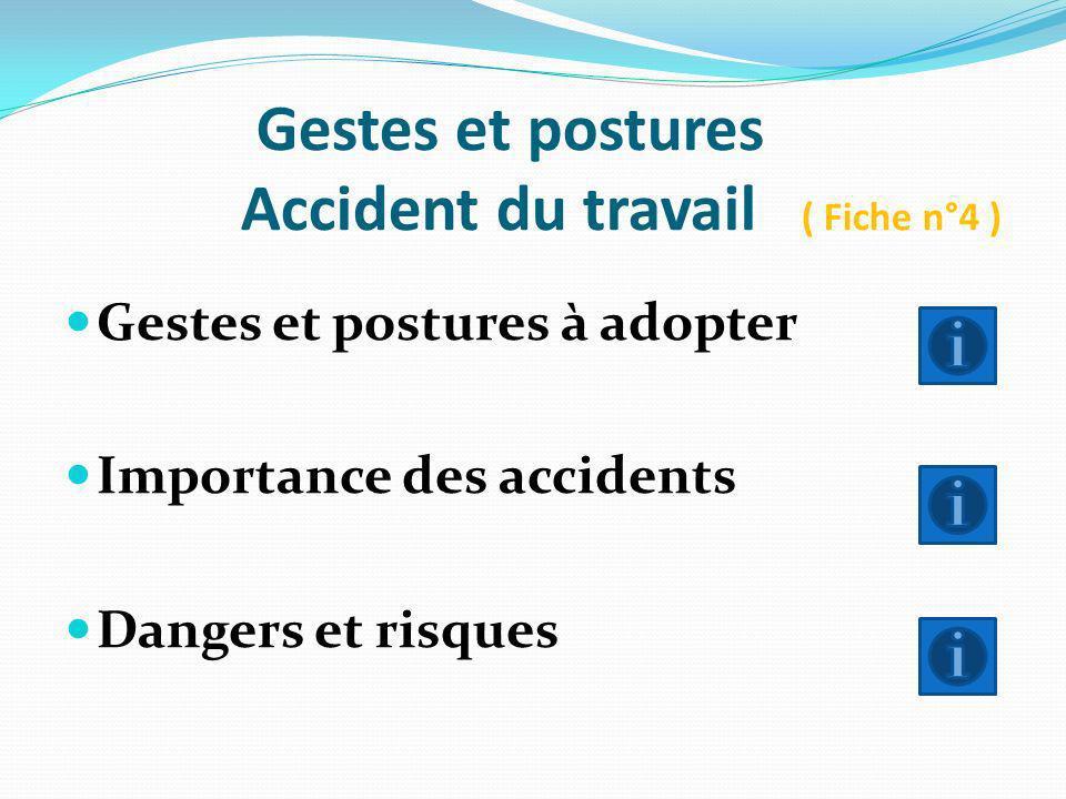 Gestes et postures Accident du travail ( Fiche n°4 ) Gestes et postures à adopter Importance des accidents Dangers et risques