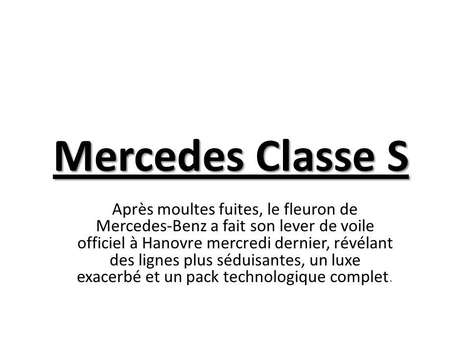 Mercedes Classe S Après moultes fuites, le fleuron de Mercedes-Benz a fait son lever de voile officiel à Hanovre mercredi dernier, révélant des lignes plus séduisantes, un luxe exacerbé et un pack technologique complet.