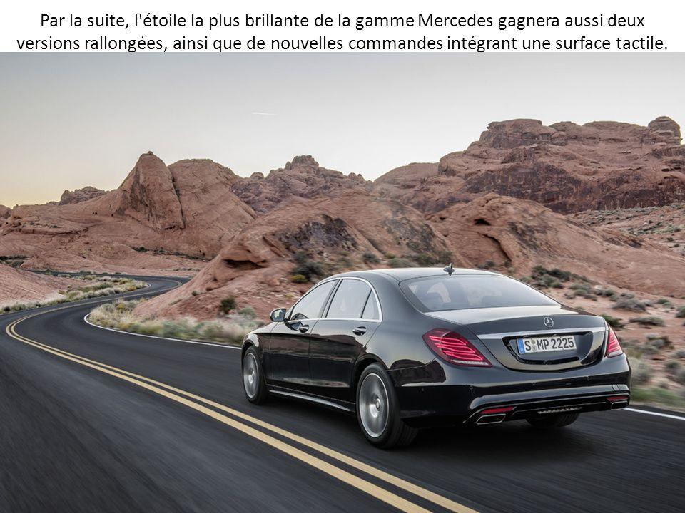 Par la suite, l'étoile la plus brillante de la gamme Mercedes gagnera aussi deux versions rallongées, ainsi que de nouvelles commandes intégrant une s