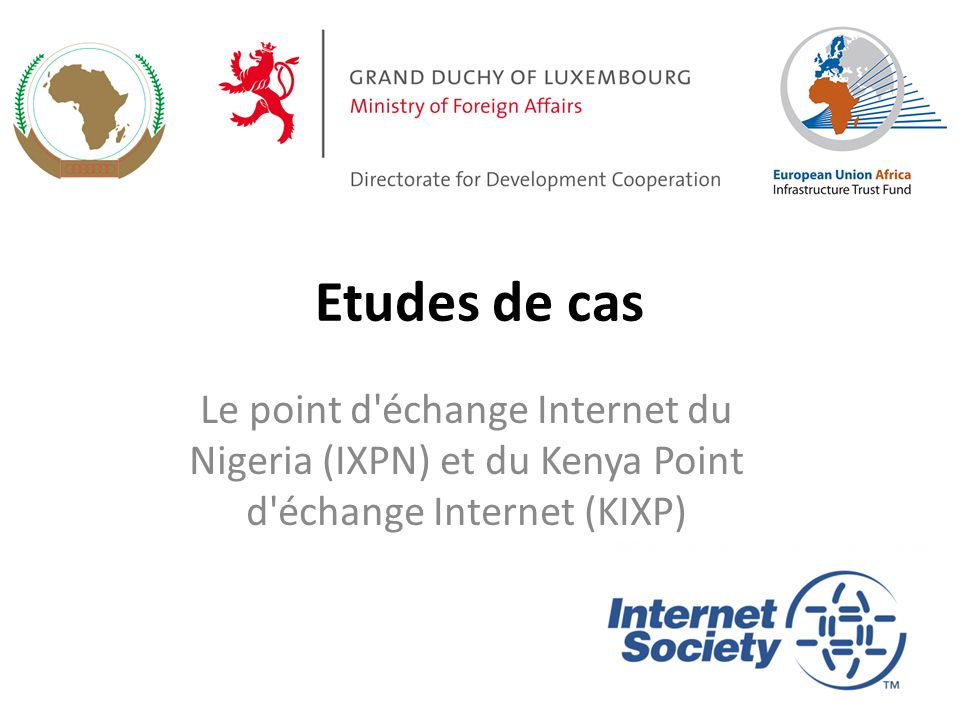 Etudes de cas Le point d'échange Internet du Nigeria (IXPN) et du Kenya Point d'échange Internet (KIXP)