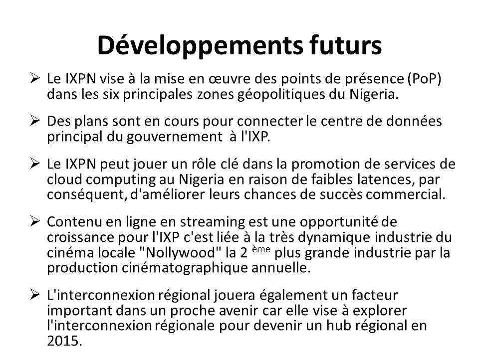 Développements futurs Le IXPN vise à la mise en œuvre des points de présence (PoP) dans les six principales zones géopolitiques du Nigeria. Des plans