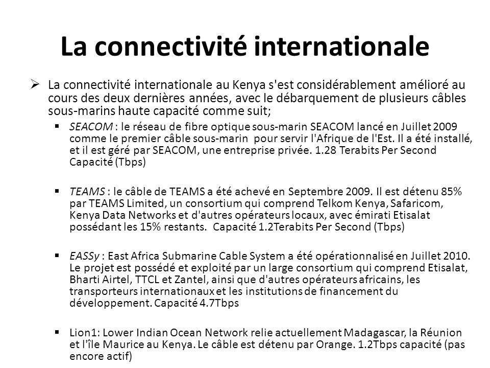 La connectivité internationale La connectivité internationale au Kenya s'est considérablement amélioré au cours des deux dernières années, avec le déb