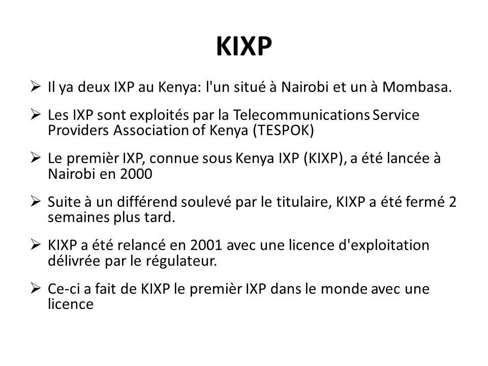 KIXP Il ya deux IXP au Kenya: l'un situé à Nairobi et un à Mombasa. Les IXP sont exploités par la Telecommunications Service Providers Association of