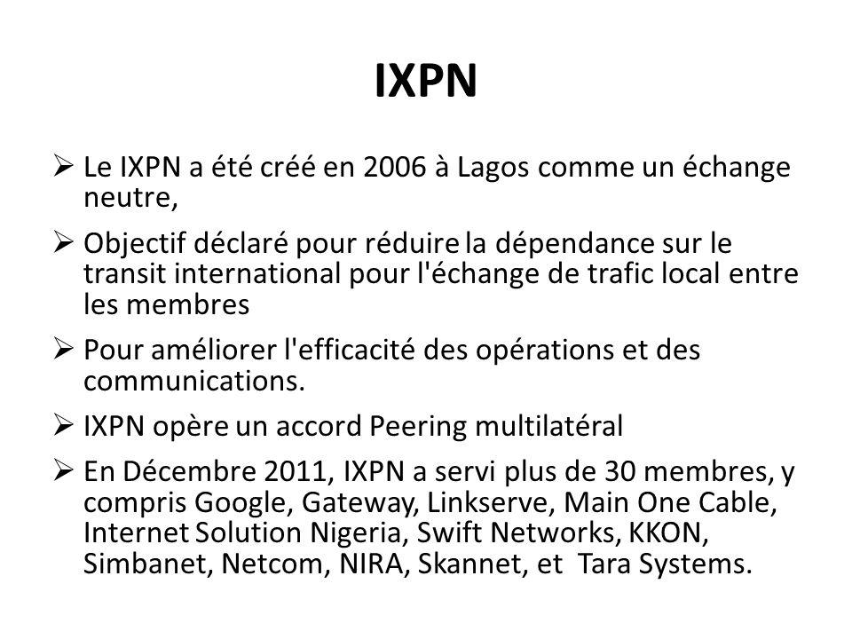 IXPN Le IXPN a été créé en 2006 à Lagos comme un échange neutre, Objectif déclaré pour réduire la dépendance sur le transit international pour l'échan