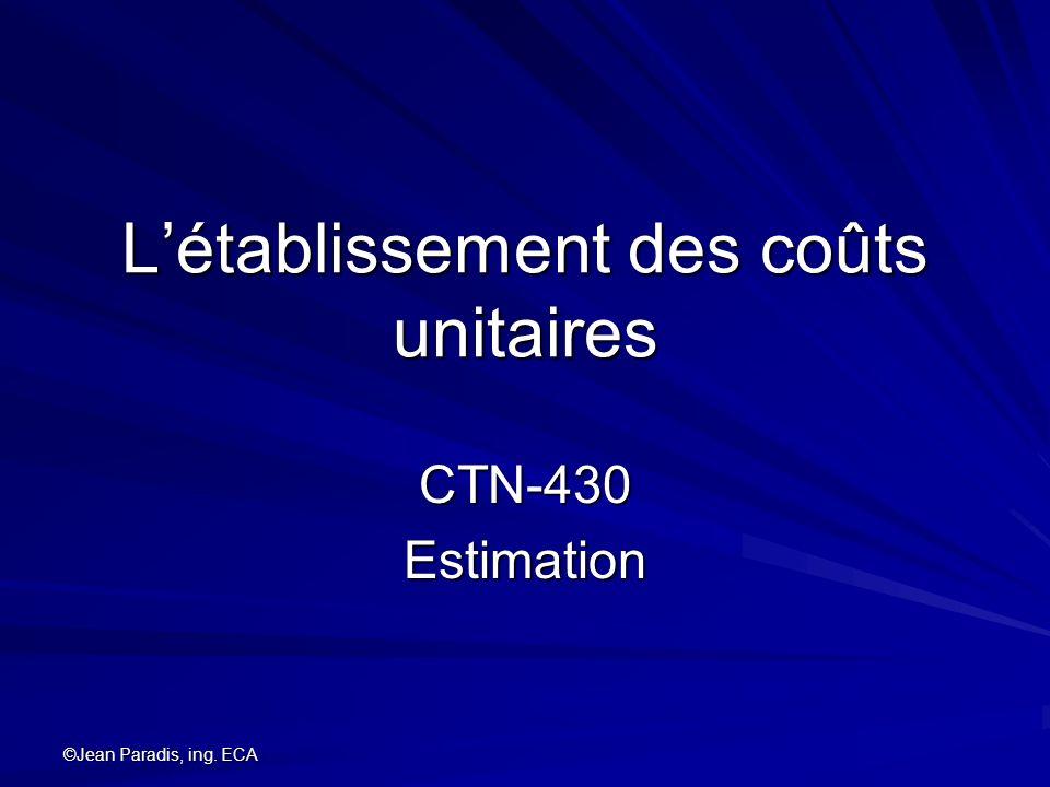 ©Jean Paradis, ing. ECA Létablissement des coûts unitaires CTN-430Estimation