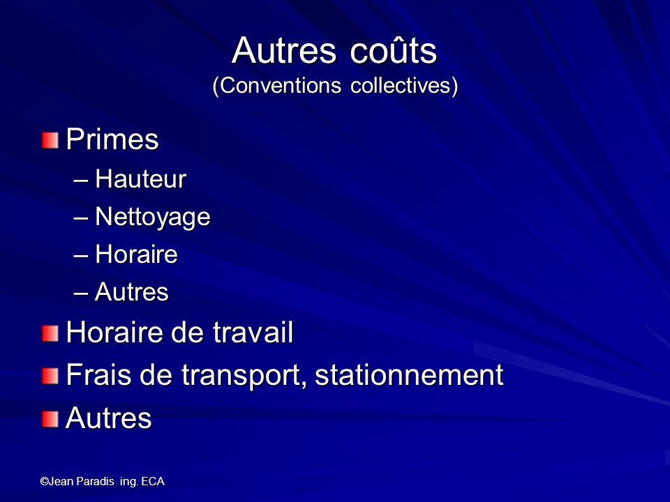 ©Jean Paradis ing. ECA Autres coûts (Conventions collectives) Primes –Hauteur –Nettoyage –Horaire –Autres Horaire de travail Frais de transport, stati