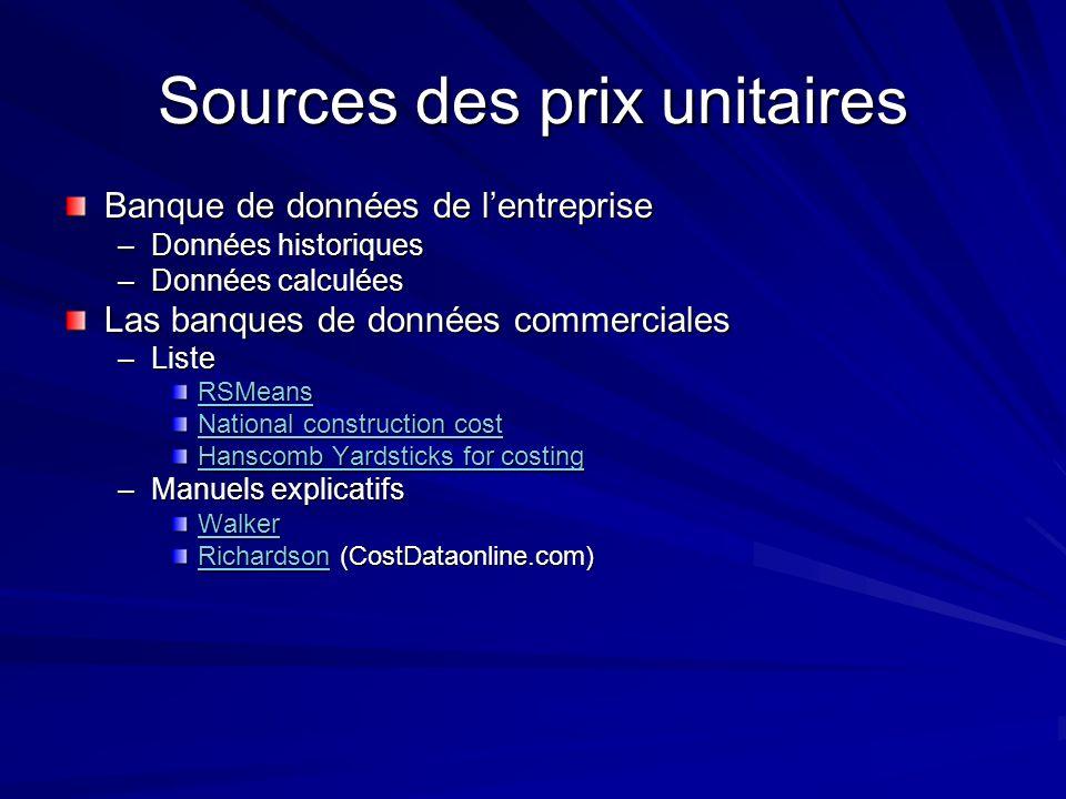 Sources des prix unitaires Banque de données de lentreprise –Données historiques –Données calculées Las banques de données commerciales –Liste RSMeans