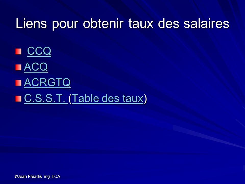 ©Jean Paradis ing. ECA Liens pour obtenir taux des salaires CCQ CCQCCQ ACQ ACRGTQ C.S.S.T. C.S.S.T. (Table des taux) Table des taux C.S.S.T. Table des