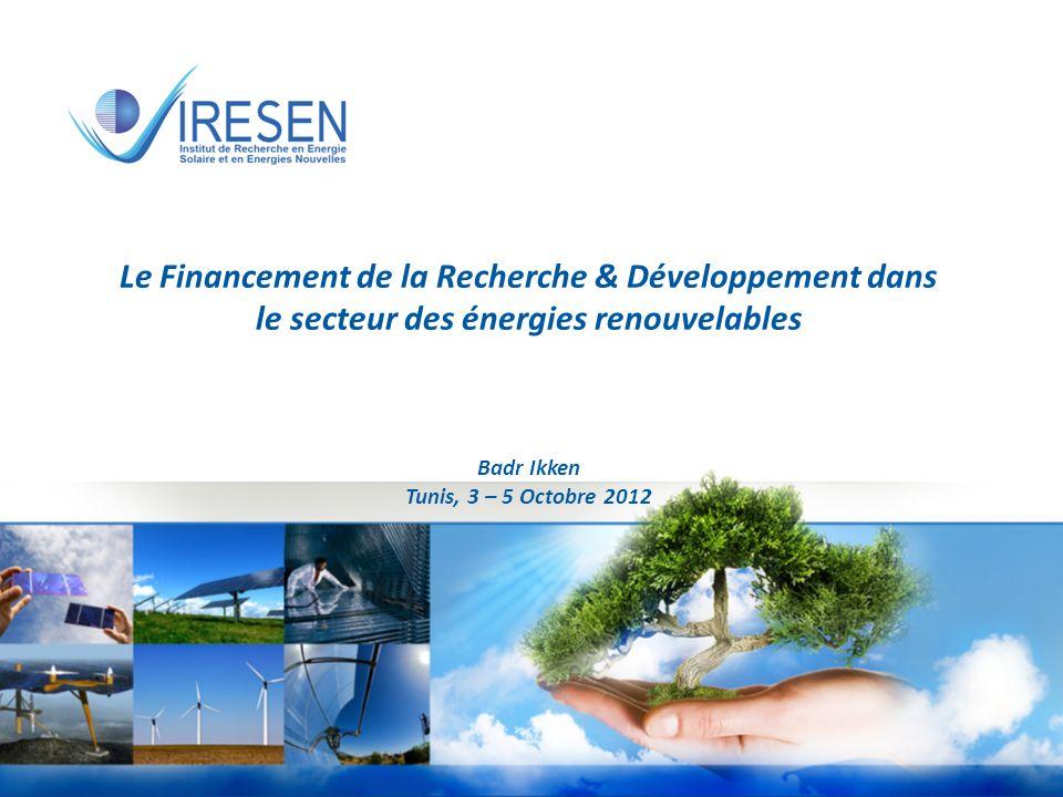 Conférence de presse xx janvier 2011 1 - Réunion dexperts sur Les mécanismes innovants de financement des projets - dénergies renouvelables en Afrique du Nord Le Financement de la Recherche & Développement dans le secteur des énergies renouvelables Badr Ikken Tunis, 3 – 5 Octobre 2012