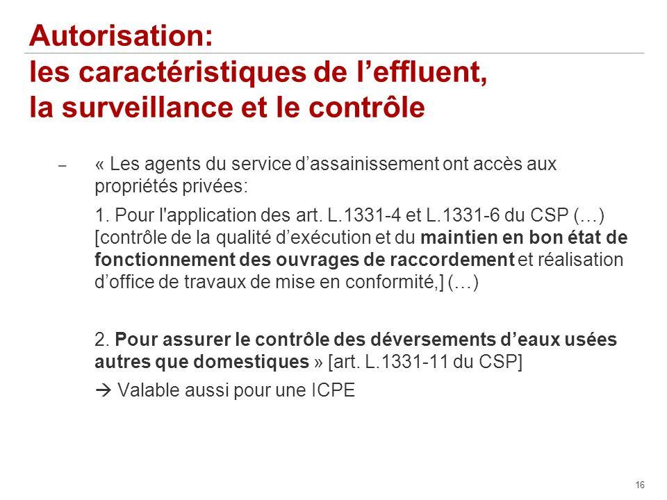 16 Autorisation: les caractéristiques de leffluent, la surveillance et le contrôle – « Les agents du service dassainissement ont accès aux propriétés privées: 1.