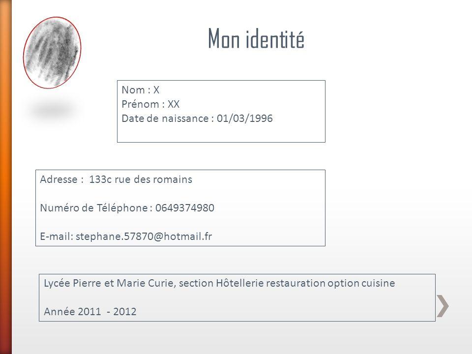 Mon identité Nom : X Prénom : XX Date de naissance : 01/03/1996 Adresse : 133c rue des romains Numéro de Téléphone : 0649374980 E-mail: stephane.57870