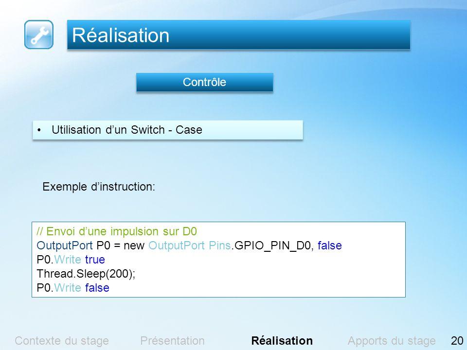 Réalisation Contrôle // Envoi dune impulsion sur D0 OutputPort P0 = new OutputPort(Pins.GPIO_PIN_D0, false); P0.Write(true); Thread.Sleep(200); P0.Wri