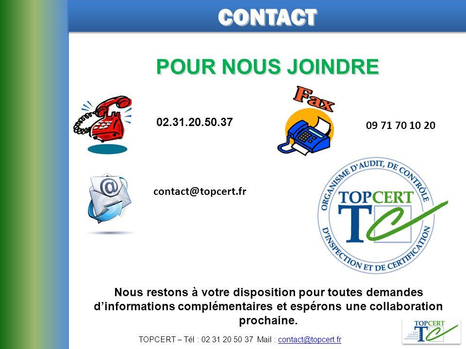 CONTACTCONTACT 02.31.20.50.37 POUR NOUS JOINDRE 09 71 70 10 20 contact@topcert.fr Nous restons à votre disposition pour toutes demandes dinformations