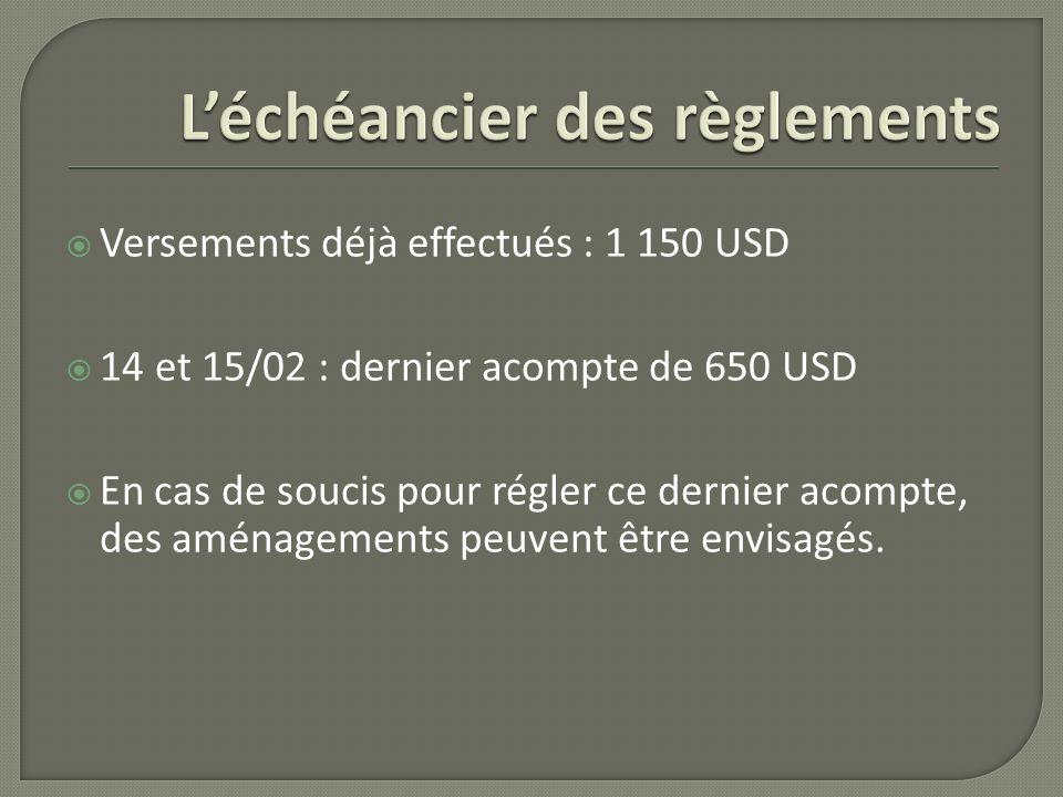 Versements déjà effectués : 1 150 USD 14 et 15/02 : dernier acompte de 650 USD En cas de soucis pour régler ce dernier acompte, des aménagements peuve