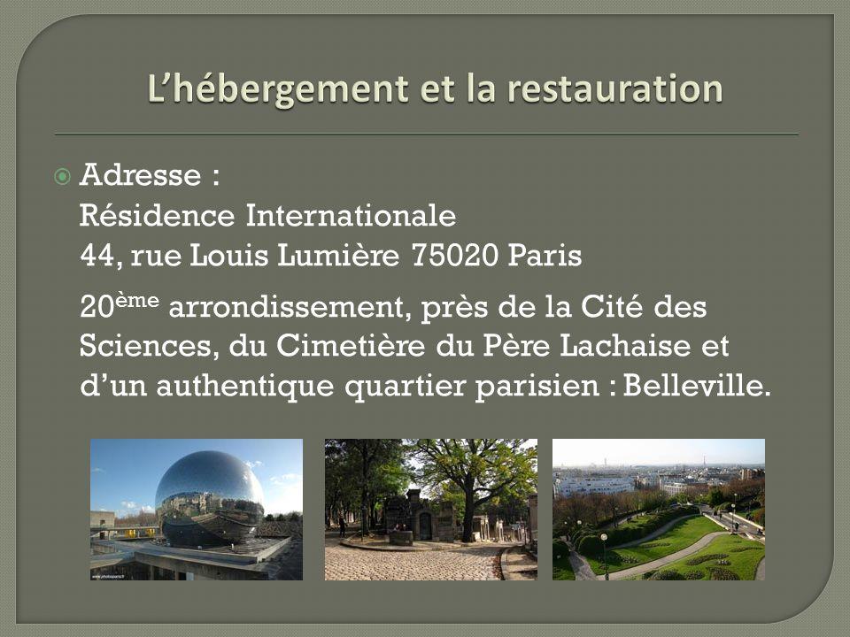 Adresse : Résidence Internationale 44, rue Louis Lumière 75020 Paris 20 ème arrondissement, près de la Cité des Sciences, du Cimetière du Père Lachais
