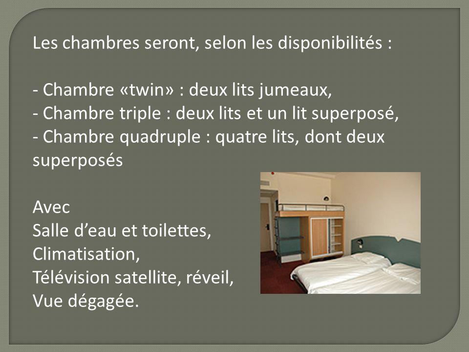 Les chambres seront, selon les disponibilités : - Chambre «twin» : deux lits jumeaux, - Chambre triple : deux lits et un lit superposé, - Chambre quad