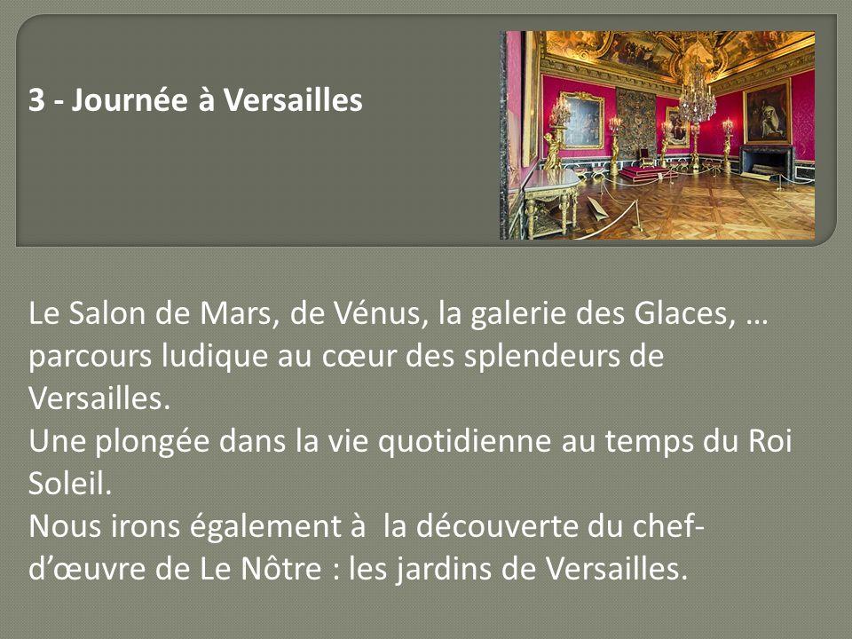 3 - Journée à Versailles Le Salon de Mars, de Vénus, la galerie des Glaces, … parcours ludique au cœur des splendeurs de Versailles. Une plongée dans