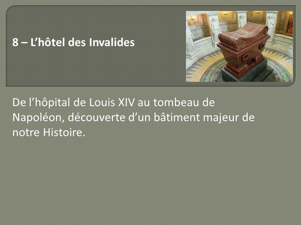 8 – Lhôtel des Invalides De lhôpital de Louis XIV au tombeau de Napoléon, découverte dun bâtiment majeur de notre Histoire.