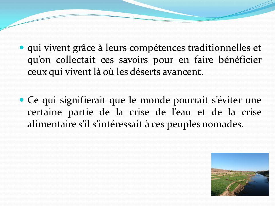 En même temps, il faut tenir compte de la précarité actuelle de ces connaissances ancestrales: les peuples du désert quittent leur vie traditionnelle parce quelle devient toujours plus difficile.