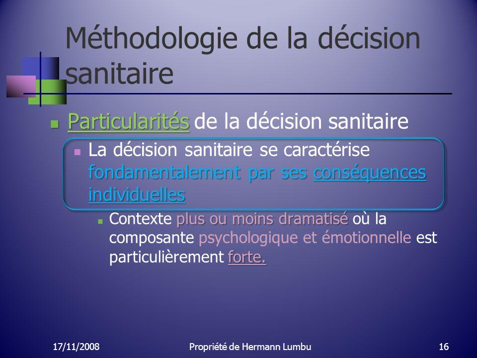 Méthodologie de la décision sanitaire Particularités Particularités de la décision sanitaire fondamentalement par ses conséquences individuelles La dé