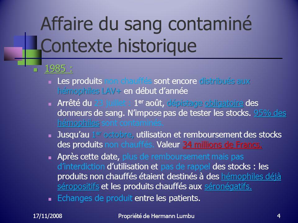 Affaire du sang contaminé Contexte historique 1985 : 1985 : distribués aux hémophiles LAV+ Les produits non chauffés sont encore distribués aux hémoph