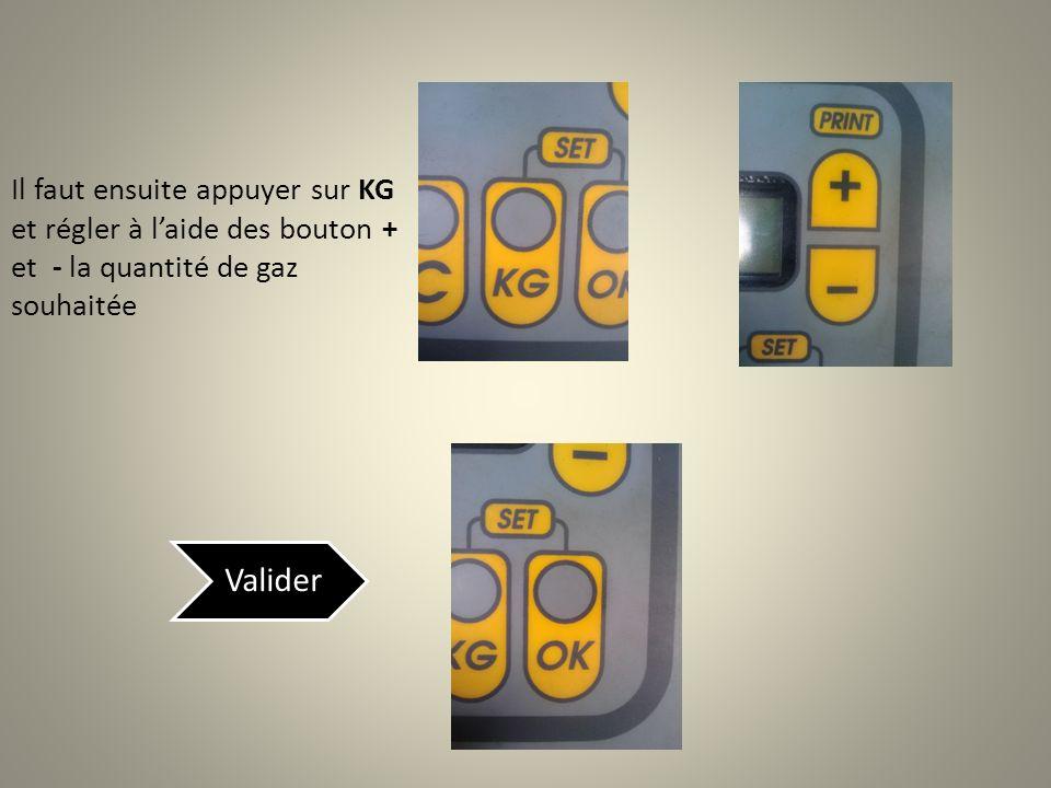 Il faut ensuite appuyer sur KG et régler à laide des bouton + et - la quantité de gaz souhaitée Valider