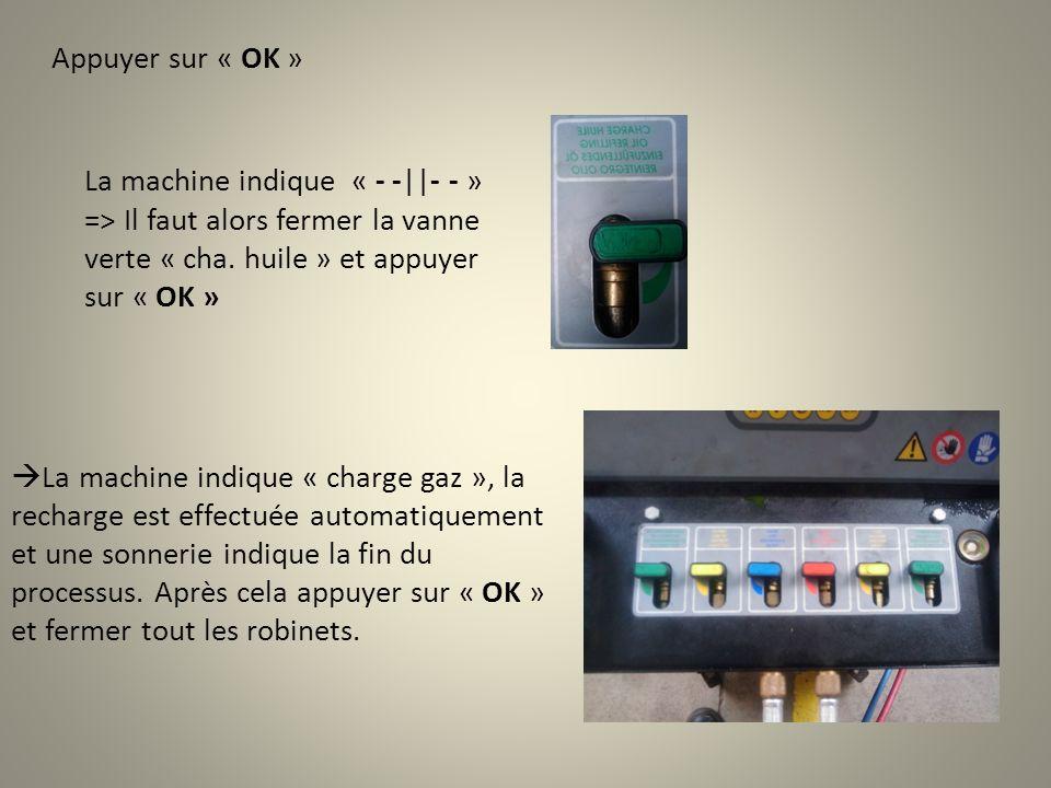 Appuyer sur « OK » La machine indique « - -||- - » => Il faut alors fermer la vanne verte « cha. huile » et appuyer sur « OK » La machine indique « ch