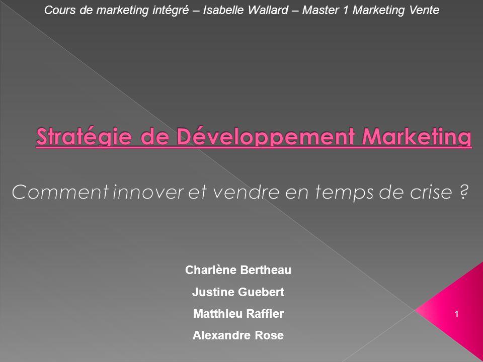 Cours de marketing intégré – Isabelle Wallard – Master 1 Marketing Vente Charlène Bertheau Justine Guebert Matthieu Raffier Alexandre Rose 1