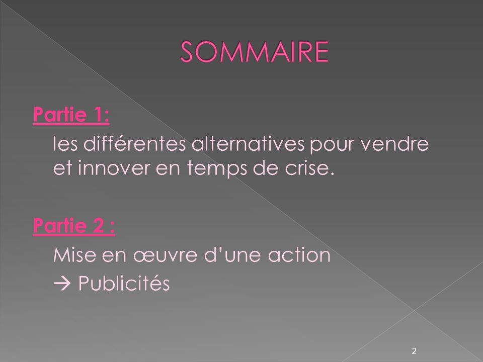Partie 1: les différentes alternatives pour vendre et innover en temps de crise. Partie 2 : Mise en œuvre dune action Publicités 2