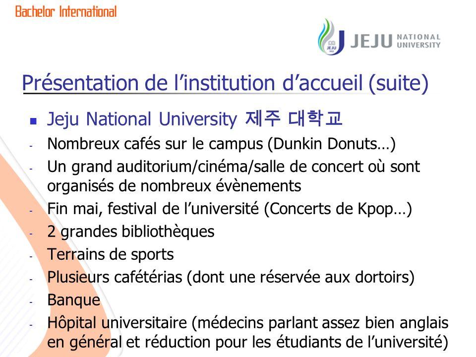 Présentation de linstitution daccueil (suite) Jeju National University - Nombreux cafés sur le campus (Dunkin Donuts…) - Un grand auditorium/cinéma/sa