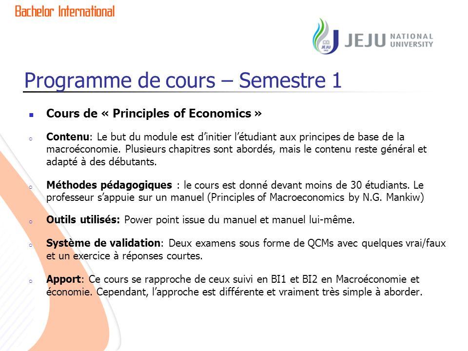 Programme de cours – Semestre 1 Cours de « Principles of Economics » o Contenu: Le but du module est dinitier létudiant aux principes de base de la ma