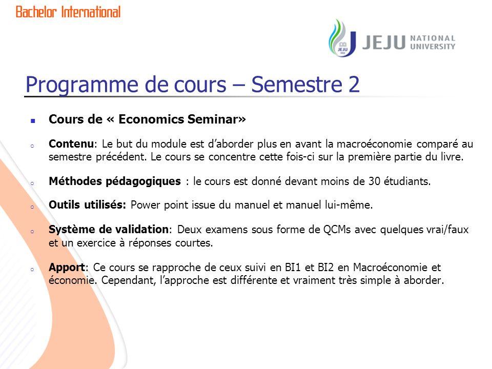 Programme de cours – Semestre 2 Cours de « Economics Seminar» o Contenu: Le but du module est daborder plus en avant la macroéconomie comparé au semes