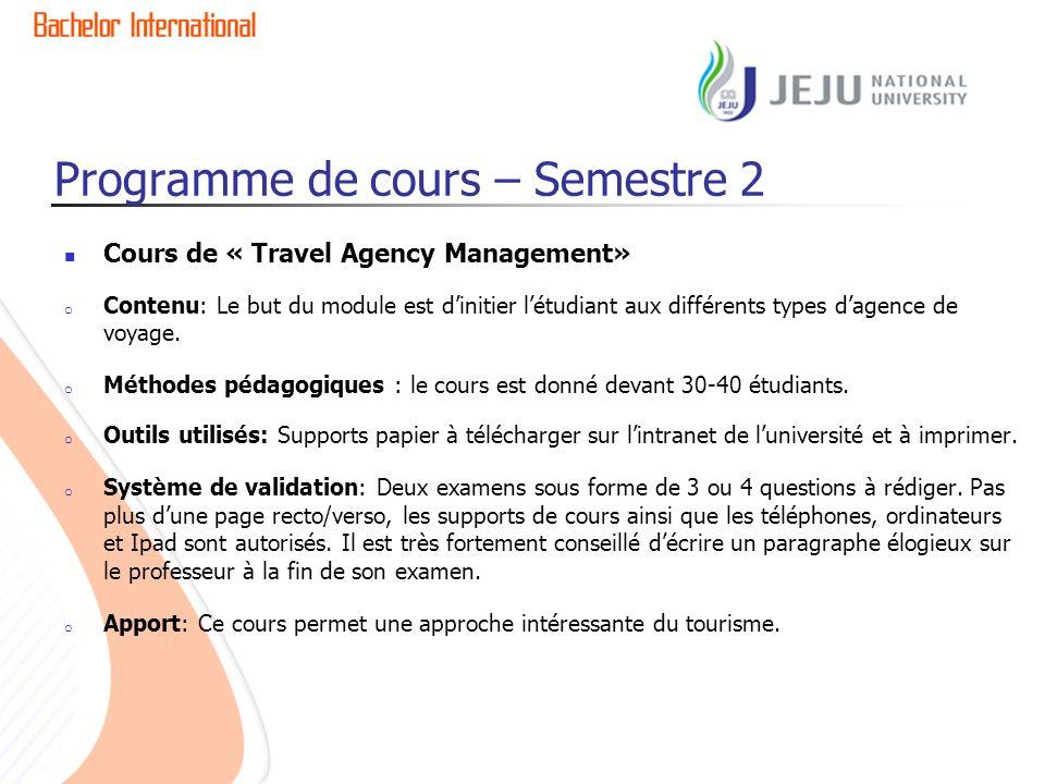 Programme de cours – Semestre 2 Cours de « Travel Agency Management» o Contenu: Le but du module est dinitier létudiant aux différents types dagence de voyage.