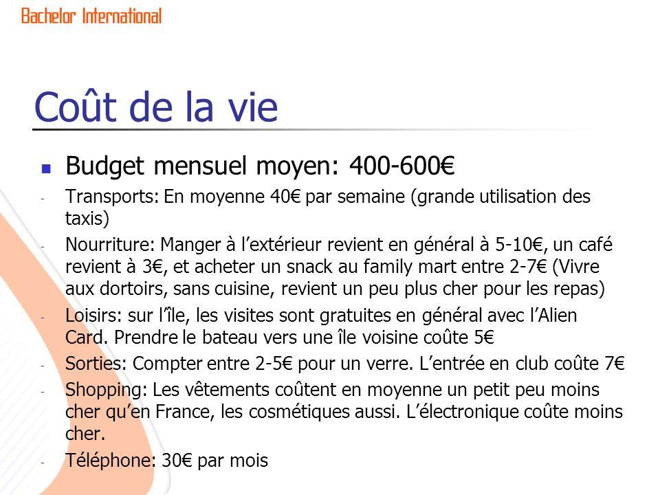 Coût de la vie Budget mensuel moyen: 400-600 - Transports: En moyenne 40 par semaine (grande utilisation des taxis) - Nourriture: Manger à lextérieur