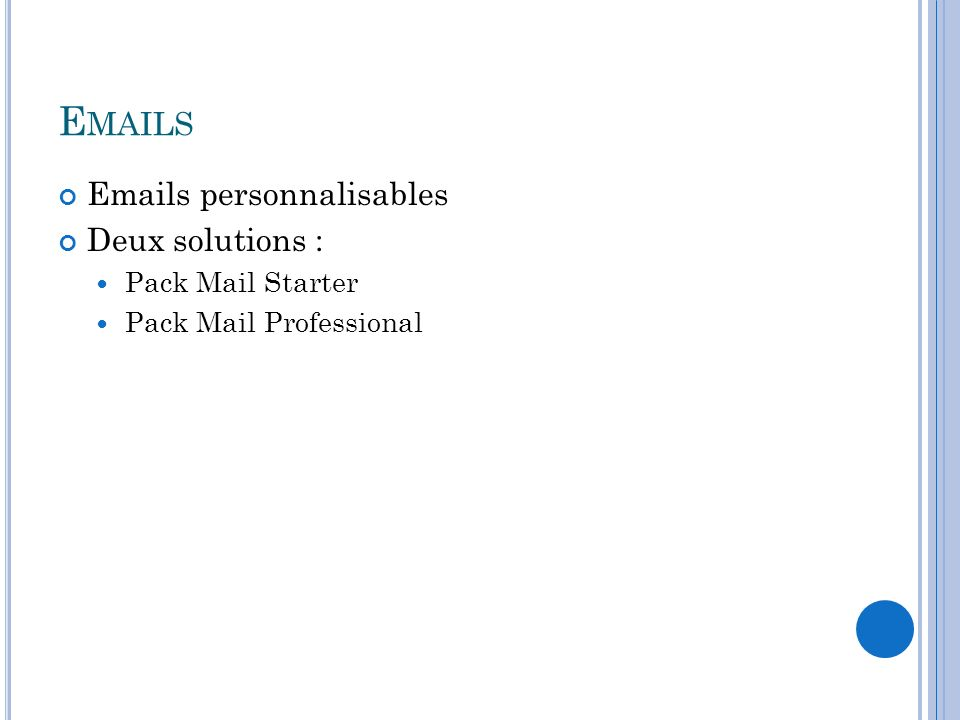 E MAILS Emails personnalisables Deux solutions : Pack Mail Starter Pack Mail Professional