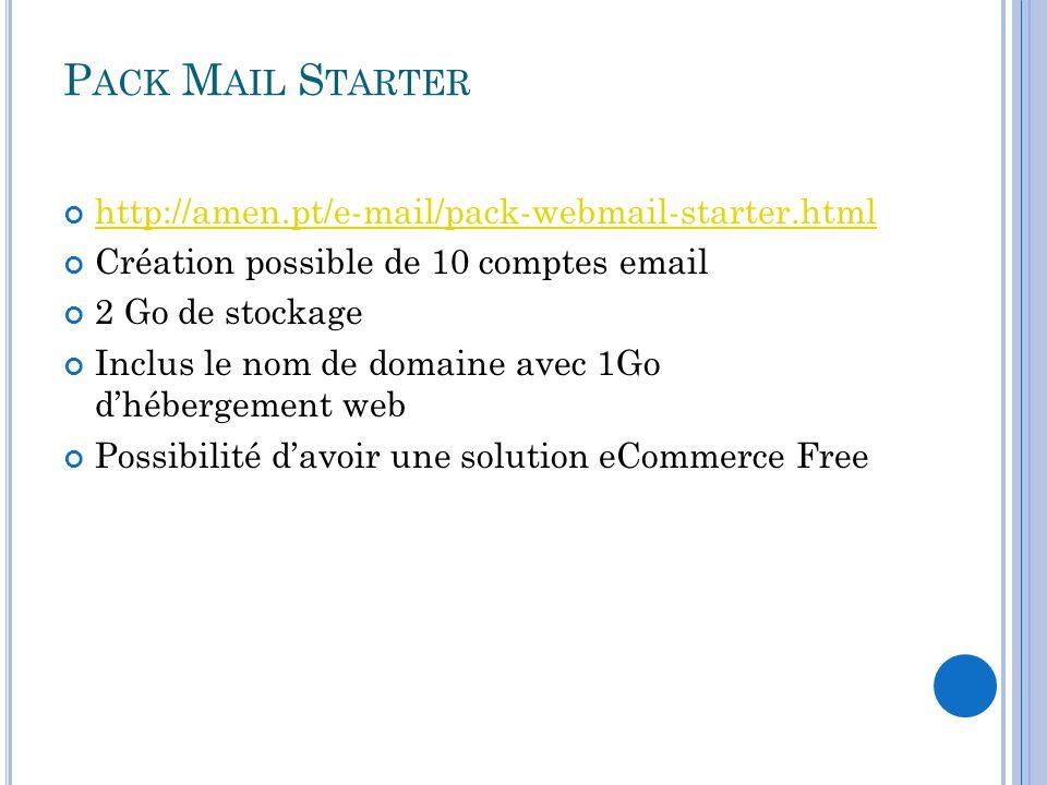 P ACK M AIL S TARTER http://amen.pt/e-mail/pack-webmail-starter.html Création possible de 10 comptes email 2 Go de stockage Inclus le nom de domaine a