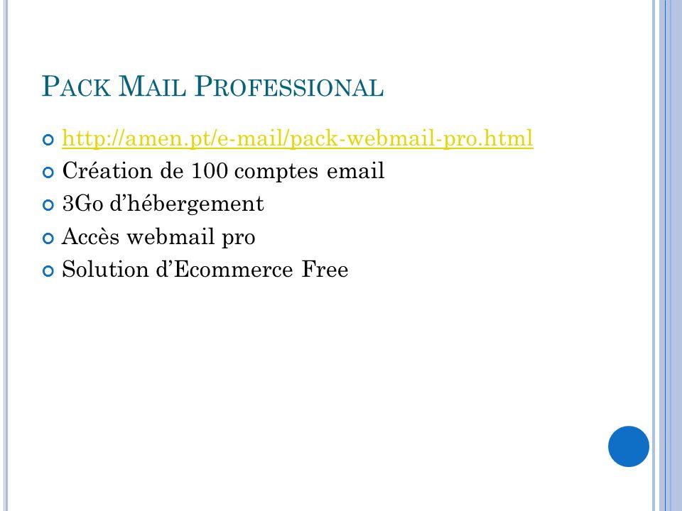 P ACK M AIL P ROFESSIONAL http://amen.pt/e-mail/pack-webmail-pro.html Création de 100 comptes email 3Go dhébergement Accès webmail pro Solution dEcomm