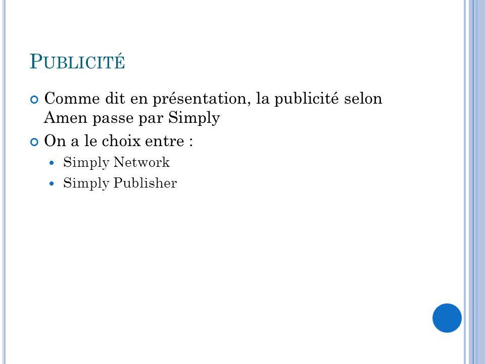 P UBLICITÉ Comme dit en présentation, la publicité selon Amen passe par Simply On a le choix entre : Simply Network Simply Publisher