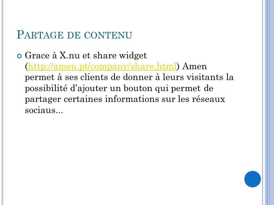 P ARTAGE DE CONTENU Grace à X.nu et share widget (http://amen.pt/company/share.html) Amen permet à ses clients de donner à leurs visitants la possibil