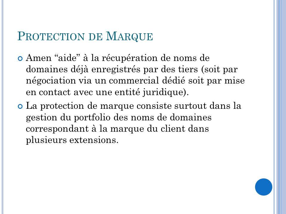 P ROTECTION DE M ARQUE Amen aide à la récupération de noms de domaines déjà enregistrés par des tiers (soit par négociation via un commercial dédié so