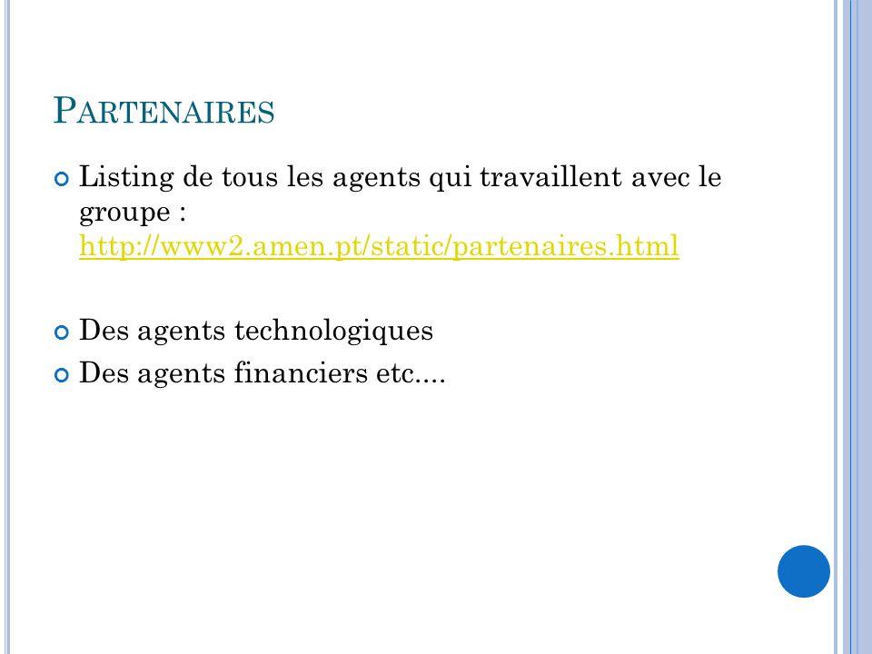 P ARTENAIRES Listing de tous les agents qui travaillent avec le groupe : http://www2.amen.pt/static/partenaires.html http://www2.amen.pt/static/parten