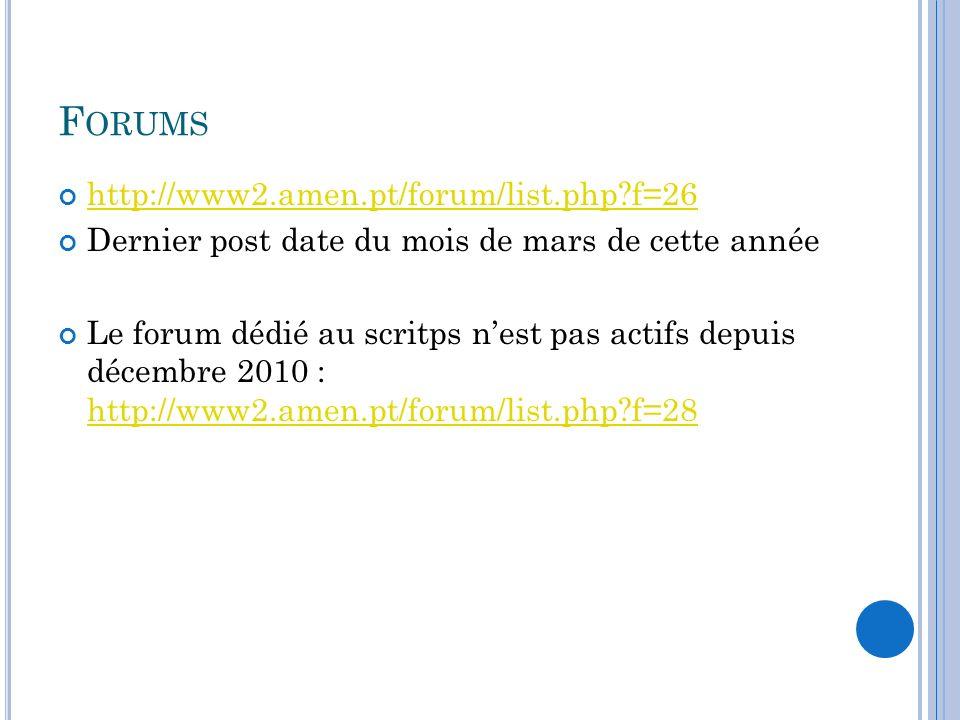 F ORUMS http://www2.amen.pt/forum/list.php?f=26 Dernier post date du mois de mars de cette année Le forum dédié au scritps nest pas actifs depuis déce