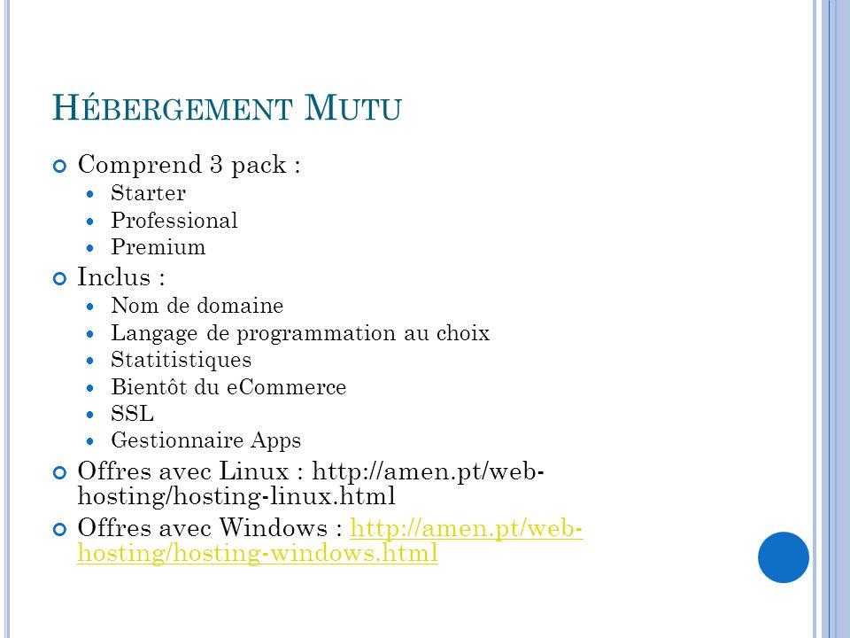 H ÉBERGEMENT M UTU Comprend 3 pack : Starter Professional Premium Inclus : Nom de domaine Langage de programmation au choix Statitistiques Bientôt du
